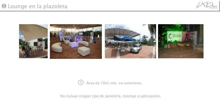 ①  Área de 10x5 mts. en exteriores.  No incluye ningún tipo de panelería, montaje o adecuación. ❺  Lounge en la plazoleta