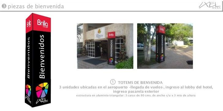 ①  TOTEMS DE BIENVENIDA 3 unidades ubicadas en el aeropuerto –llegada de vuelos-, ingreso al lobby del hotel, ingreso pasa...
