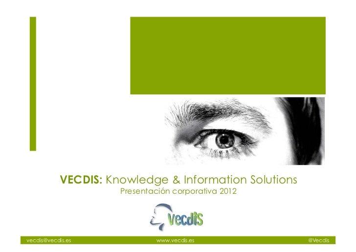 VECDIS: Knowledge & Information Solutions                     Presentación corporativa 2012vecdis@vecdis.es              w...