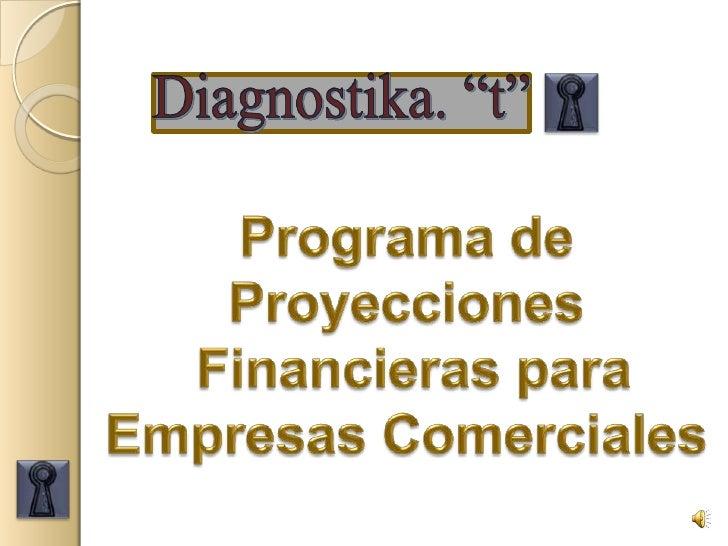 """Diagnostika. """"t""""<br />Programa de Proyecciones<br /> Financieras para <br />Empresas Comerciales<br />"""