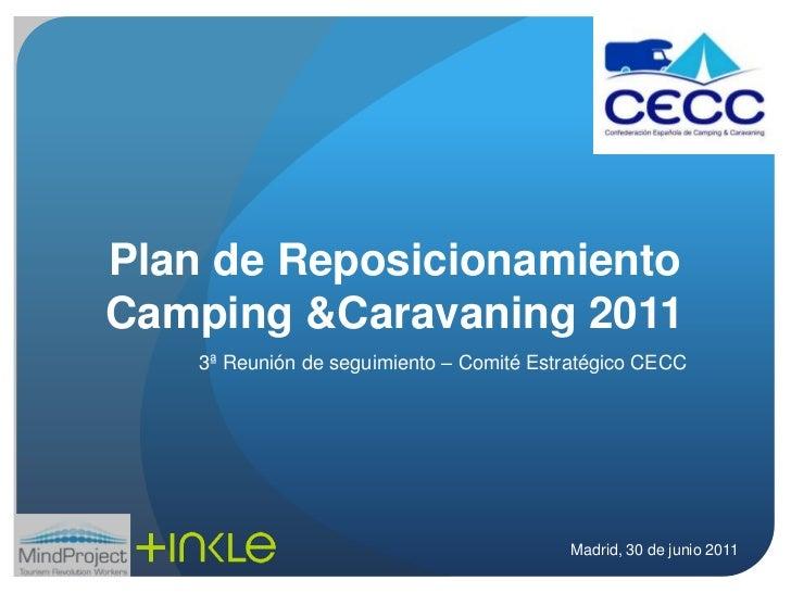 Plan de Reposicionamiento Camping & Caravaning 2011<br />3ª Reunión de seguimiento – Comité Estratégico CECC<br />Madrid, ...