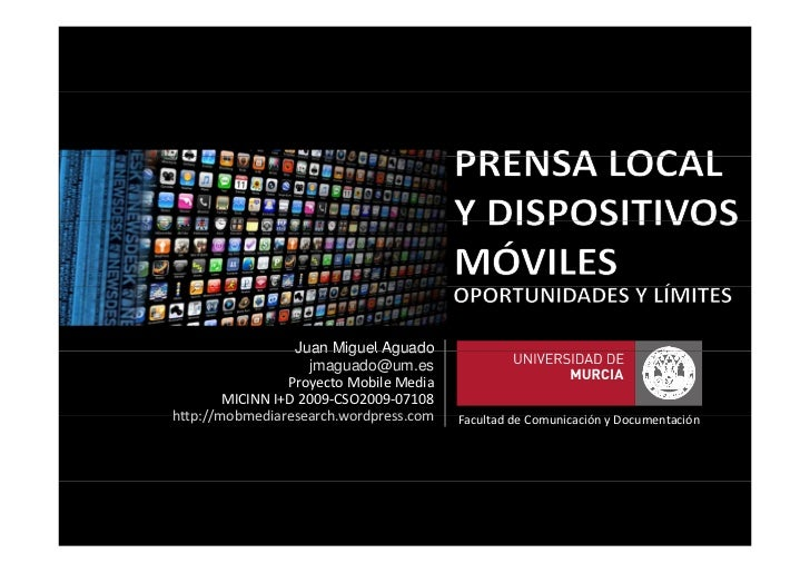Juan Miguel Aguado                    jmaguado@um.es                 ProyectoMobileMedia        MICINNI+D2009‐CSO2009‐...