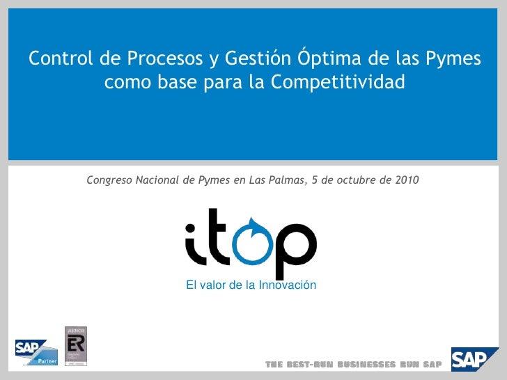 Control de Procesos y Gestión Óptima de las Pymes como base para la Competitividad<br />Congreso Nacional de Pymes en Las ...