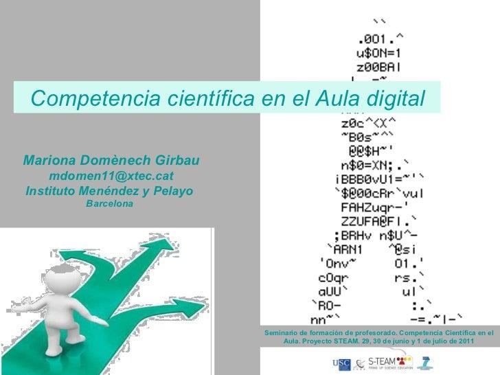 Competencia científica en el Aula digital Mariona Domènech Girbau [email_address] Instituto Menéndez y Pelayo  Barcelona  ...
