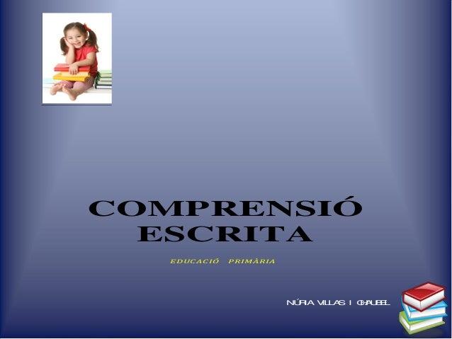 COMPRENSIÓ ESCRITA EDUC AC IÓ PRIMÀRIA NÚRIA VILLAS I CHAUBEL