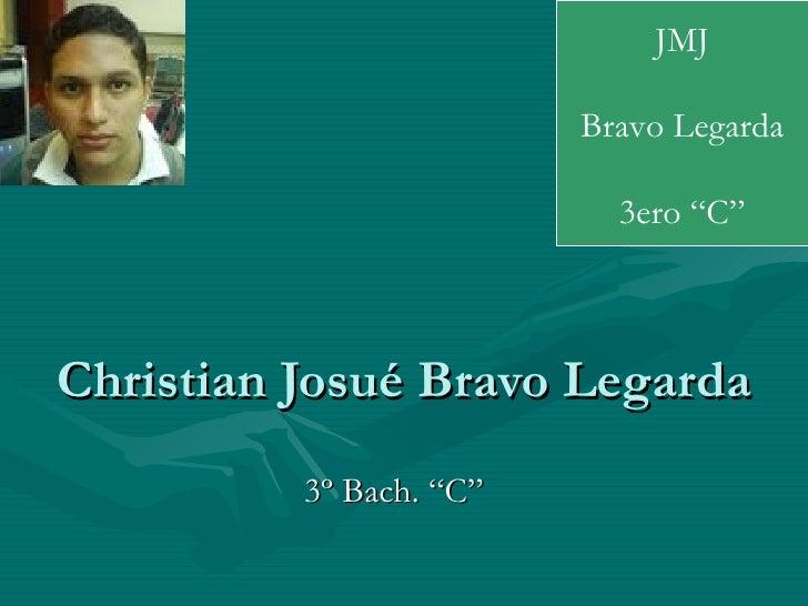 "JMJ                         Bravo Legarda                           3ero ""C""Christian Josué Bravo Legarda          3º Bach..."