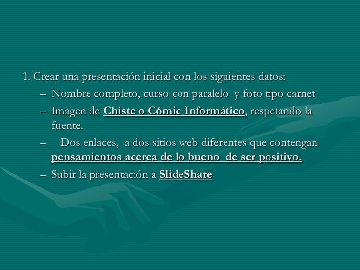 1. Crear una presentación inicial con los siguientes datos:    – Nombre completo, curso con paralelo y foto tipo carnet   ...
