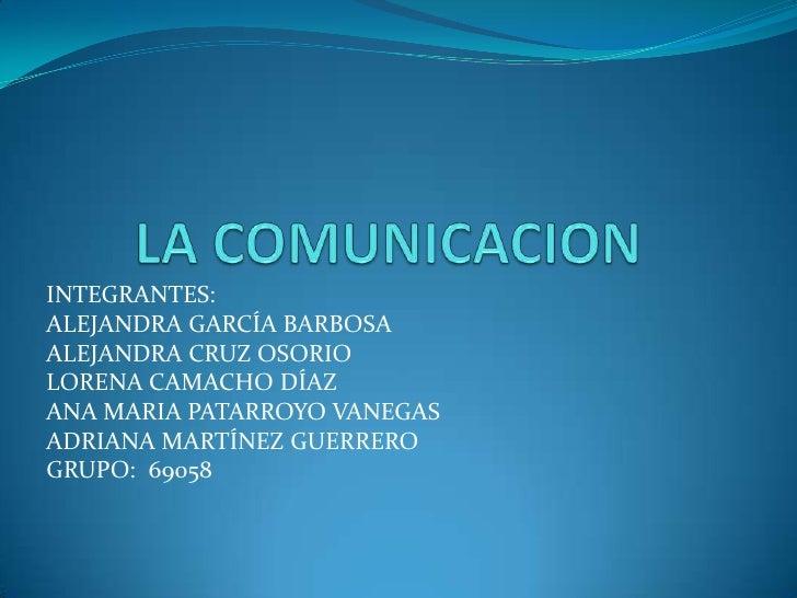 INTEGRANTES:ALEJANDRA GARCÍA BARBOSAALEJANDRA CRUZ OSORIOLORENA CAMACHO DÍAZANA MARIA PATARROYO VANEGASADRIANA MARTÍNEZ GU...