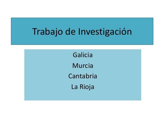 Trabajo de Investigación Galicia Murcia Cantabria La Rioja