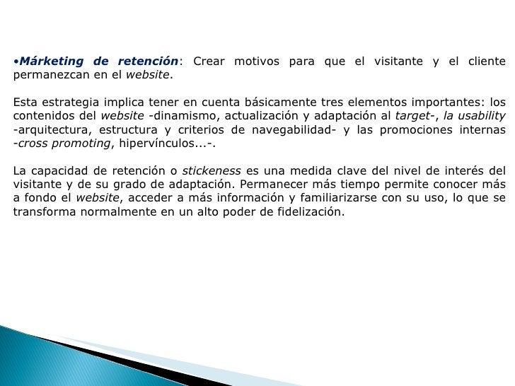 <ul><li>Márketing de retención :  Crear motivos para que el visitante y el cliente permanezcan en el  website . </li></ul>...