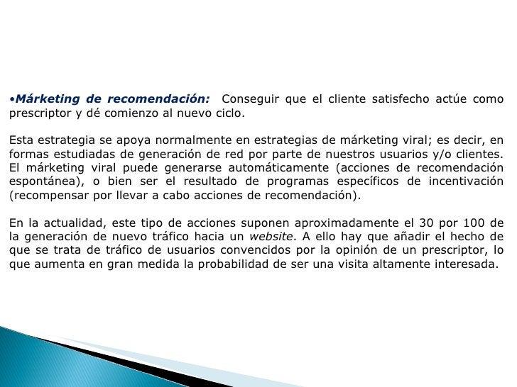 <ul><li>Márketing de recomendación:  Conseguir que el cliente satisfecho actúe como prescriptor y dé comienzo al nuevo cic...
