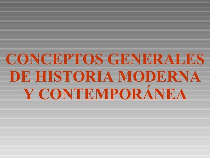 CONCEPTOS GENERALES DE HISTORIA MODERNA Y CONTEMPORÁNEA