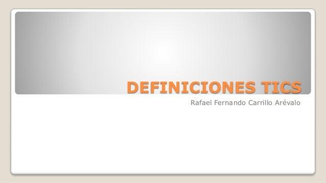 DEFINICIONES TICS Rafael Fernando Carrillo Arévalo