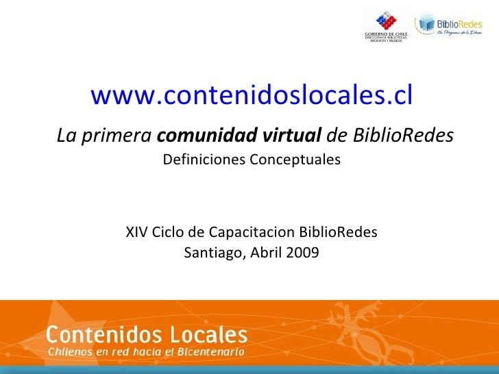 www.contenidoslocales.cl La primera  comunidad virtual  de BiblioRedes Definiciones Conceptuales XIV Ciclo de Capacitacion...
