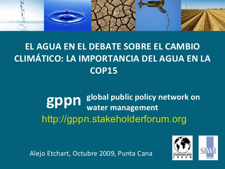 global   public policy network on water management Alejo Etchart, Octubre 2009, Punta Cana gppn EL AGUA EN EL DEBATE SOBRE...