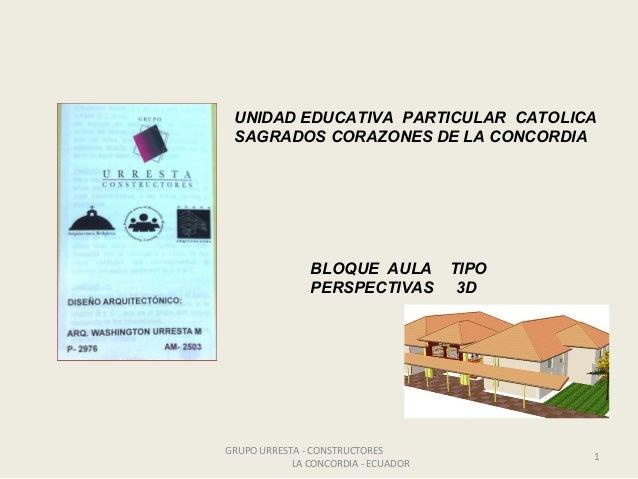 UNIDAD EDUCATIVA PARTICULAR CATOLICA SAGRADOS CORAZONES DE LA CONCORDIA  BLOQUE AULA PERSPECTIVAS  GRUPO URRESTA - CONSTRU...