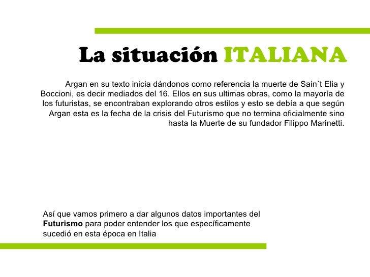 La situación  ITALIANA Argan en su texto inicia dándonos como referencia la muerte de Sain´t Elia y Boccioni, es decir med...