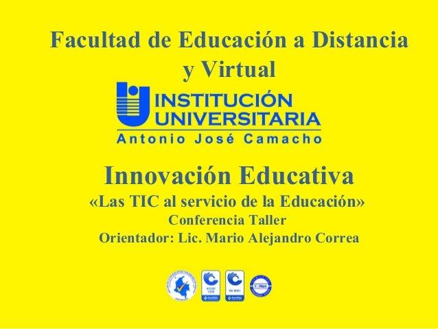 Facultad de Educación a Distancia            y Virtual    Innovación Educativa   «Las TIC al servicio de la Educación»    ...