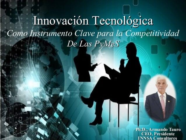 Ph.D., Armando TauroPh.D., Armando Tauro CEO, PresidenteCEO, Presidente INNSA Consultores Innovación TecnológicaInnovación...