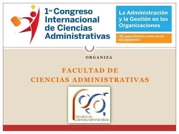 ORGANIZA<br />FACULTAD DE <br />CIENCIAS ADMINISTRATIVAS<br />