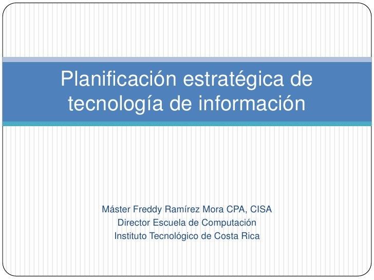 Máster Freddy Ramírez Mora CPA, CISA<br />Director Escuela de Computación<br />Instituto Tecnológico de Costa Rica<br />Pl...