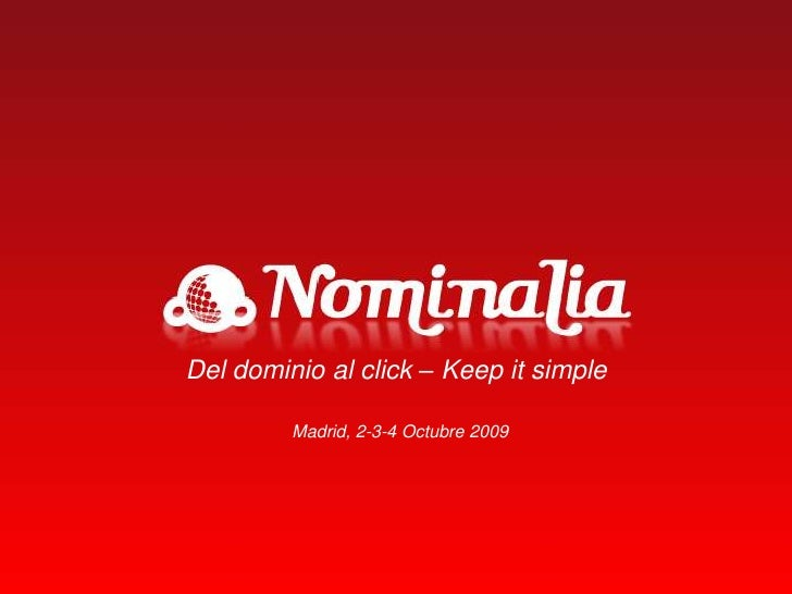 Del dominio al click – Keep it simple<br />Madrid, 2-3-4 Octubre 2009<br />