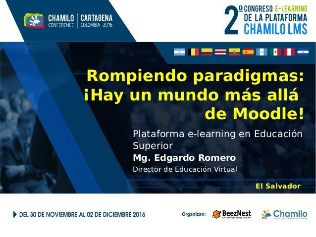 Rompiendo paradigmas: ¡Hay un mundo más allá de Moodle! Plataforma e-learning en Educación Superior Mg. Edgardo Romero Dir...