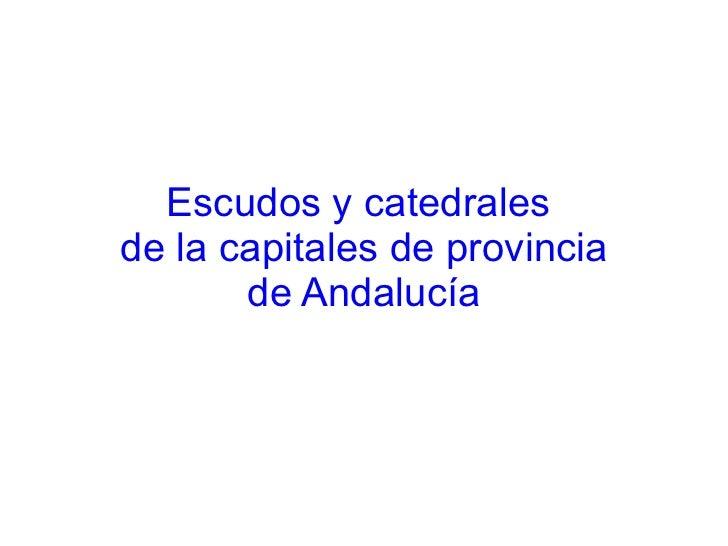 Escudos y catedrales  de la capitales de provincia de Andalucía