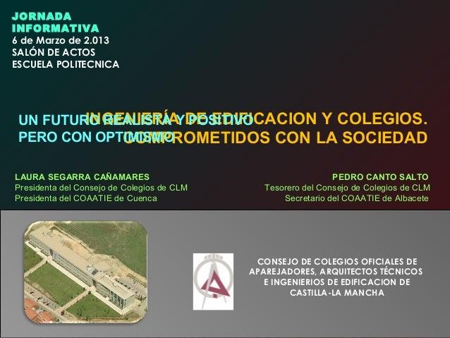 JORNADA INFORMATIVA 6 de Marzo de 2.013 SALÓN DE ACTOS ESCUELA POLITECNICA  INGENIERÍA POSITIVO UN FUTURO REALISTA YDE EDI...