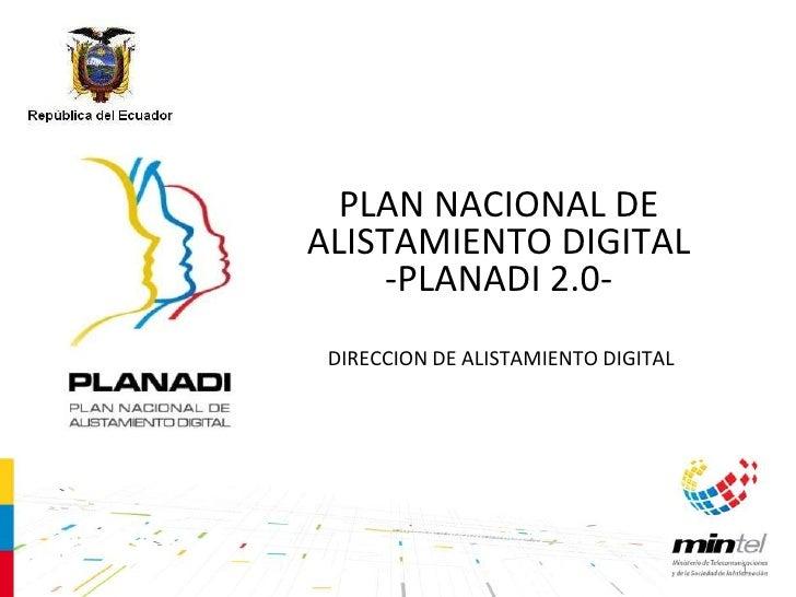 PLAN NACIONAL DEALISTAMIENTO DIGITAL     -PLANADI 2.0- DIRECCION DE ALISTAMIENTO DIGITAL                                  ...
