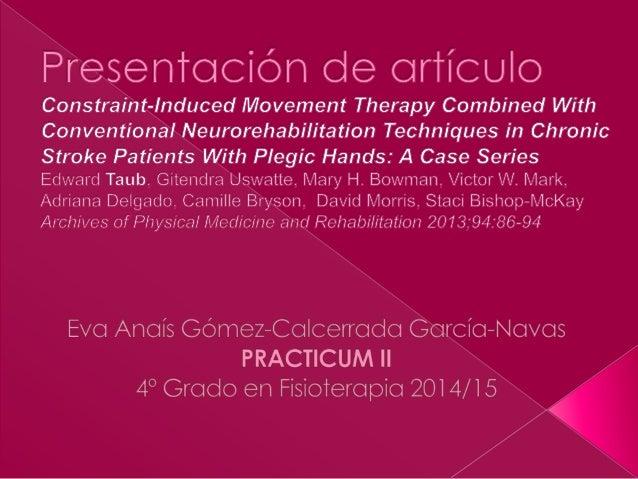  Terapia Restricción Lado Sano = CIMT  .++ mejoras cuando >1 año post-ACV › Déficits leve-moderado a moderadamente sever...