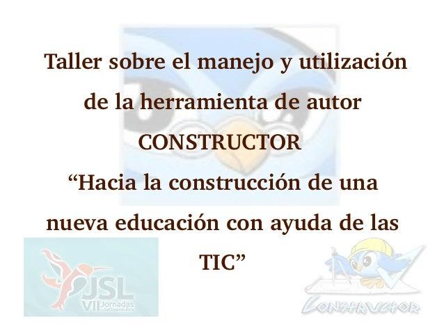 """Tallersobreelmanejoyutilización    delaherramientadeautor          CONSTRUCTOR  """"Hacialaconstruccióndeuna..."""