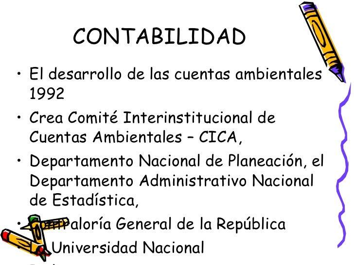 CONTABILIDAD <ul><li>El desarrollo de las cuentas ambientales 1992  </li></ul><ul><li>Crea Comité Interinstitucional de Cu...