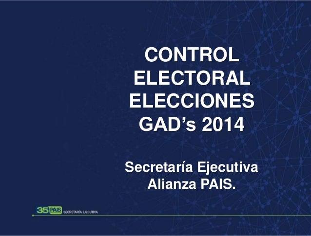 CONTROL ELECTORAL ELECCIONES GAD's 2014 Secretaría Ejecutiva Alianza PAIS.