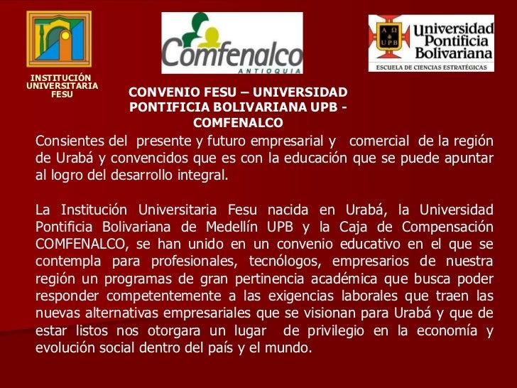 INSTITUCIÓN<br /> UNIVERSITARIA <br /> FESU<br />CONVENIO FESU – UNIVERSIDAD PONTIFICIA BOLIVARIANA UPB - COMFENALCO<br />...