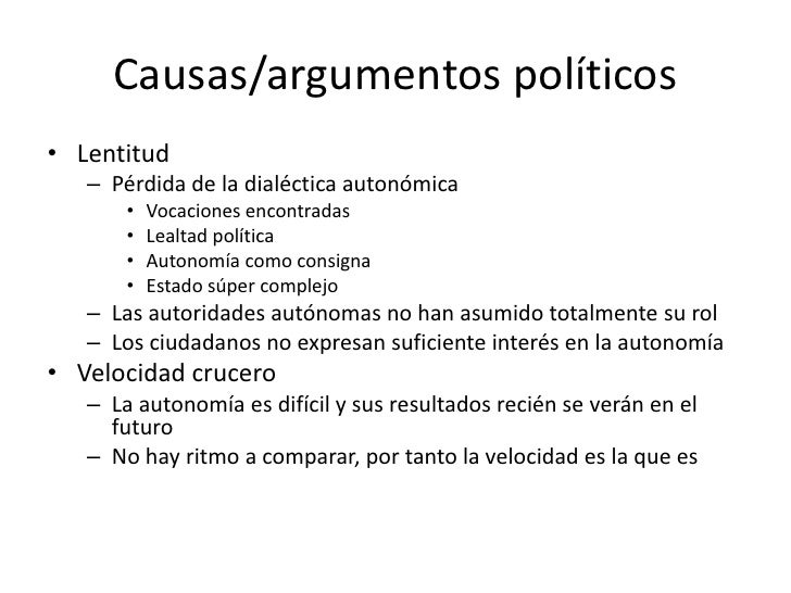 Causas/argumentos políticos• Lentitud   – Pérdida de la dialéctica autonómica       •   Vocaciones encontradas       •   L...
