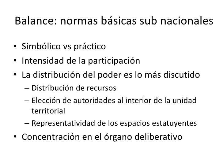 Balance: normas básicas sub nacionales• Simbólico vs práctico• Intensidad de la participación• La distribución del poder e...