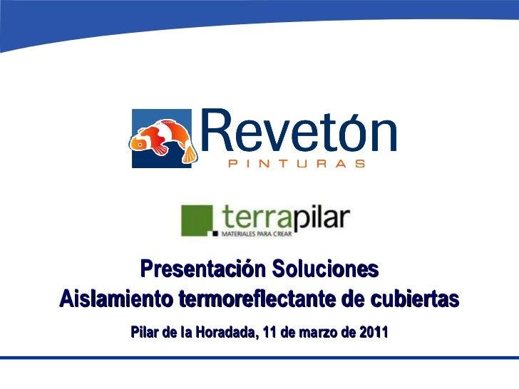 Presentación Soluciones Aislamiento termoreflectante de cubiertas Pilar de la Horadada, 11 de marzo de 2011