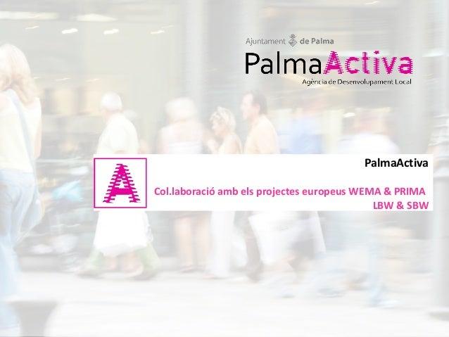 PalmaActivaCol.laboració amb els projectes europeus WEMA & PRIMA                                            LBW & SBW