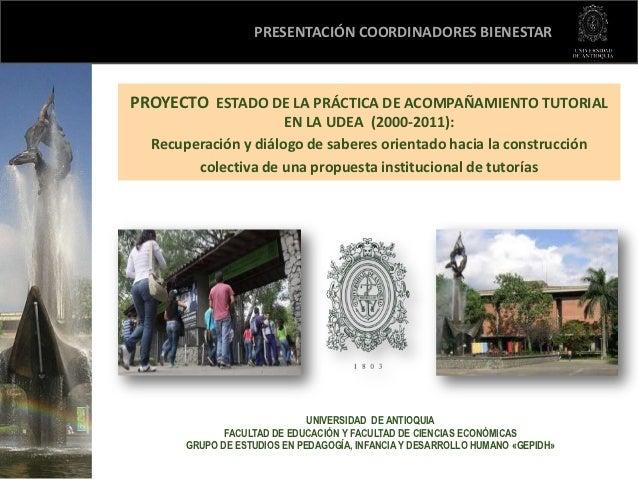 PRESENTACIÓN COORDINADORES BIENESTARPROYECTO ESTADO DE LA PRÁCTICA DE ACOMPAÑAMIENTO TUTORIAL                      EN LA U...