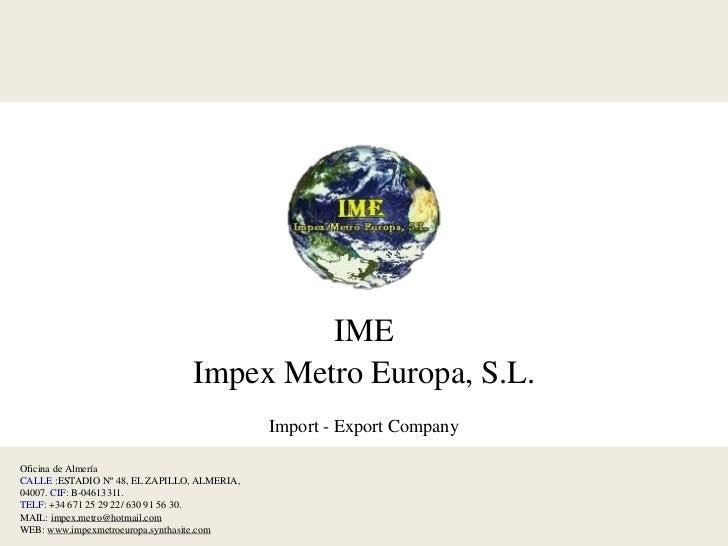 IME                                 Impex Metro Europa, S.L.                                             Import - Export C...