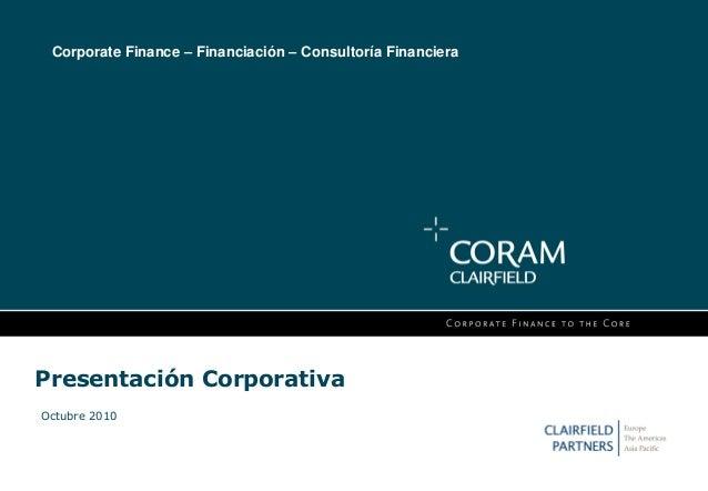 Presentación Corporativa Octubre 2010 Corporate Finance – Financiación – Consultoría Financiera