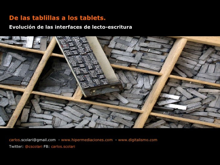 De las tablillas a los tablets.  Evolución de las interfaces de lecto-escritura carlos [email_address]   -  www.hipermedia...