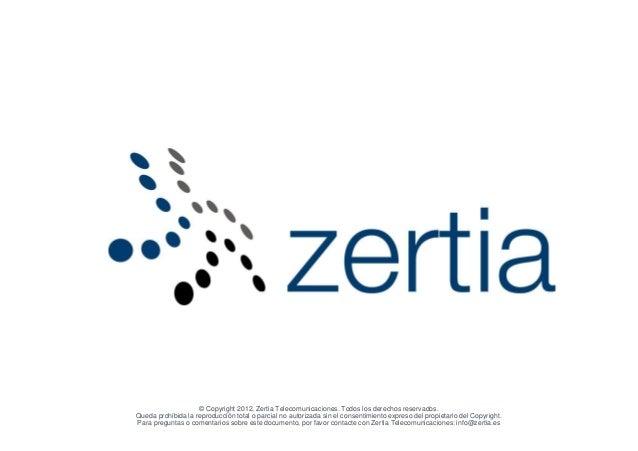 © Copyright 2012, Zertia Telecomunicaciones. Todos los derechos reservados.Queda prohibida la reproducción total o parcial...