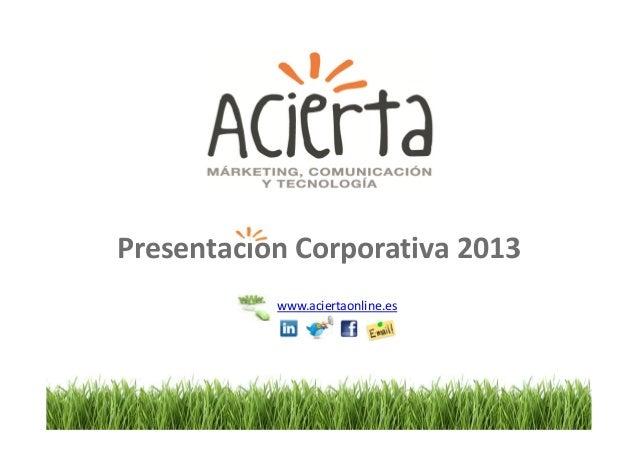 Presentacion Corporativa 2013           www.aciertaonline.es