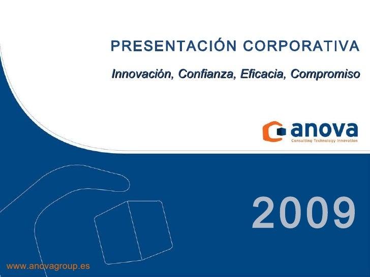 PRESENTACIÓN CORPORATIVA Innovación, Confianza, Eficacia, Compromiso 2009 www.anovagroup.es
