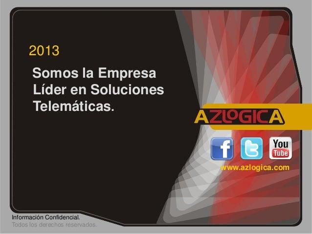 2013       Somos la Empresa       Líder en Soluciones       Telemáticas.                                 www.azlogica.comI...