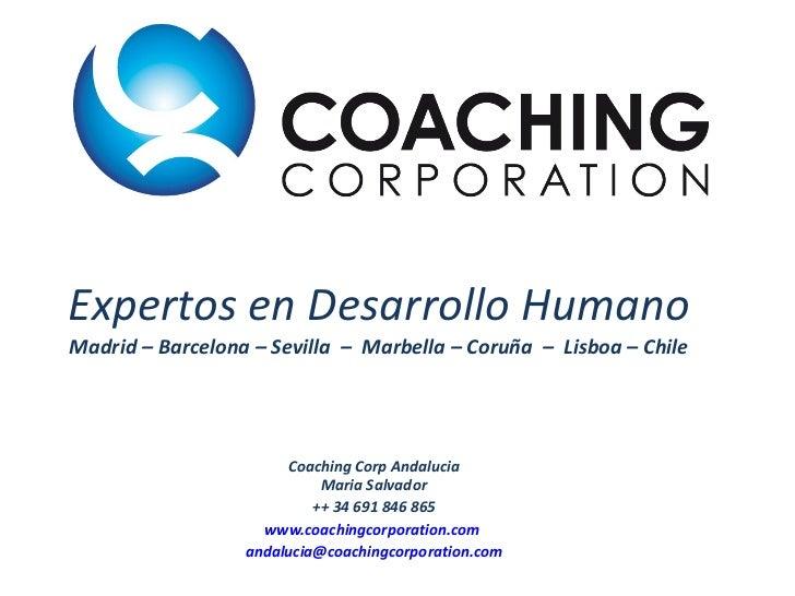 Expertos en Desarrollo Humano Madrid – Barcelona – Sevilla  –  Marbella – Coruña  –  Lisboa – Chile Coaching Corp Andaluci...