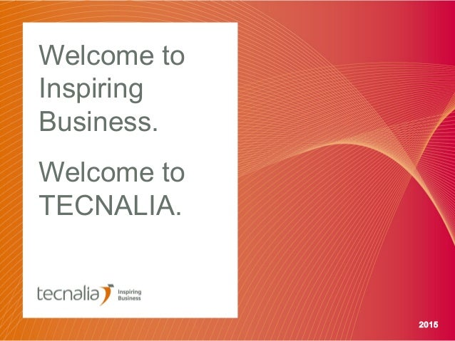 Welcome to Inspiring Business. Welcome to TECNALIA. 2015