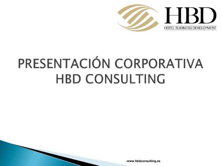 PRESENTACIÓN CORPORATIVA HBD CONSULTING <br />www.hbdconsulting.es<br />